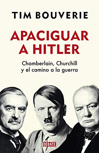 Apaciguar a Hitler: Chamberlain, Churchill y el camino a la guerra
