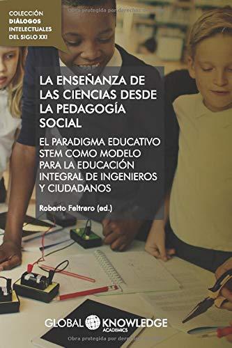 La enseñanza de las ciencias desde la pedagogía social: El paradigma educativo STEM como modelo para la educación integral de ingenieros y ciudadanos