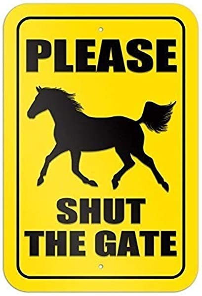 Guadalupe Ross Metal Tin Sign Please Shut The Gate Horse Wall Art Metal Sign 12x8 Inches