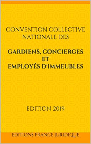 Convention collective nationale des gardiens, concierges et employés d'immeubles: EDITION 2019 (French Edition)