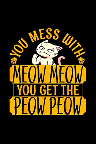 Meow Cat Peow Peow Kitty You Mess With You Get Meow Peow / 114 Pages 6''x9'' / Birthday gift / Journal Notebook