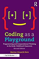 Coding as a Playground: Programming and Computational Thinking in the Early Childhood Classroom, 2nd Edition Front Cover