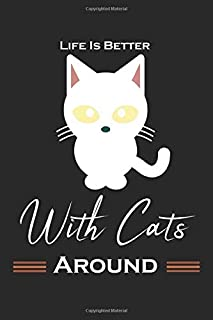 """Life is Better with Cats Around Journal: gift for black cat lover,120 lined pages, size 6"""" x 9"""