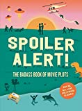 Spoiler Alert! The Badass Book of Movie Plots: Why we All Love Hollywood Clichés