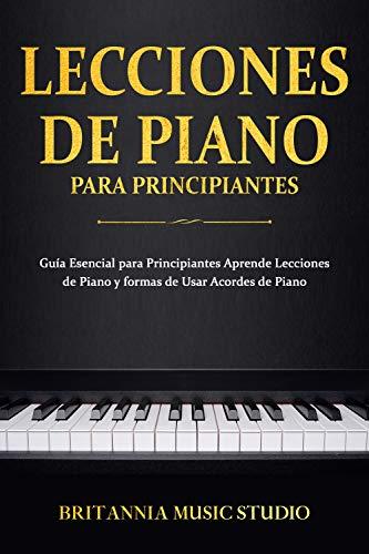Lecciones de Piano para principiantes: Guía esencial para principiantes  aprende lecciones de piano y formas de usar acordes de piano(Libro En Espanol) (Spanish Edition)