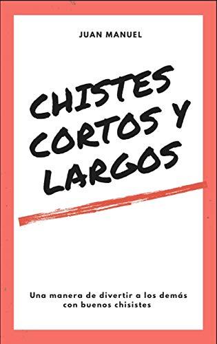 CHISTES CORTOS Y LARGOS: GRANDES CHISTES PARA MORIR DE RISA (3)