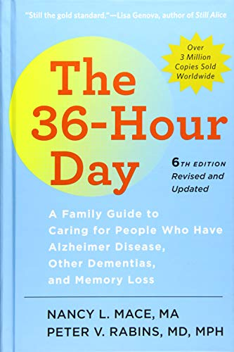 The 36-Hour Day, sixth edition: The 36-Hour Day: A Family Guide to Caring for People Who Have Alzheimer Disease, Other D