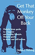 Get That Monkey Off Your Back: Helpful hints guide to a happier and healthy lifestyle. Helpful guide to stress and self-esteem.