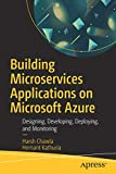 Building Microservices Applications on Microsoft Azure: Designing, Developing, Deploying, and Monitoring