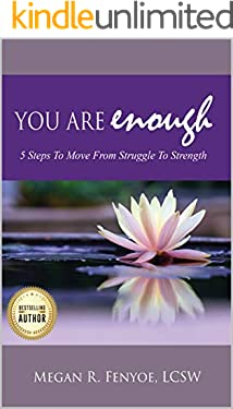 You Are Enough: 5 Steps To Move From Struggle To Strength