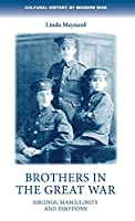 Brothers in the Great War: Siblings, Masculinity and Emotions (Cultural History of Modern War)