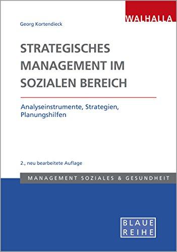 Strategisches Management im Sozialen Bereich: Analyseinstrumente, Strategien, Planungshilfen