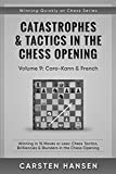 Catastrophes & Tactics in the Chess Opening - Volume 9: Caro-Kann & French: Winning in 15 Moves or Less: Chess Tactics, Brilliancies & Blunders in the ... (Winning Quickly at Chess Series, Band 9) - Carsten Hansen