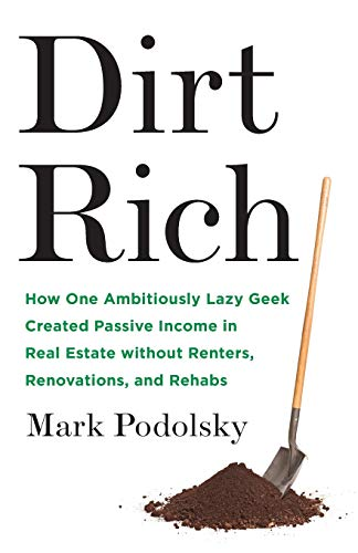 Real Estate Investing Books! - Dirt Rich: How One Ambitiously Lazy Geek Created Passive Income in Real Estate Without Renters, Renovations, and Rehabs
