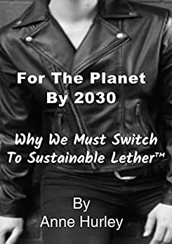 [Anne Hurley]のFor The Planet By 2030: Why We Must Switch To Sustainable Vegan Leathers (English Edition)