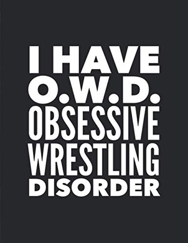 I Have OWD Obsessive Wrestling Disorder: Notebook Journal For Wrestler Woman Man Guy Girl - Best Funny Gift For Coach, Trainer, Student, Team - Black Cover 8.5'x11'