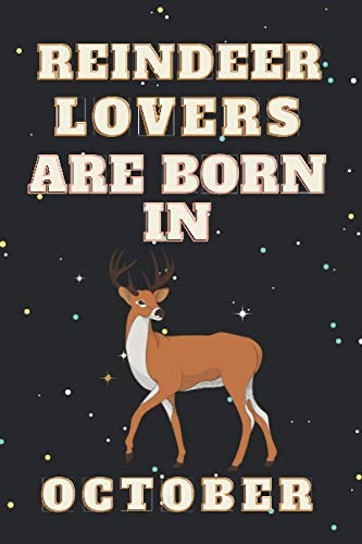 Reindeer lover are born in October: This notebook is perfect for Reindeer lovers/notebook gift idea Blank Lined Diary for men, women, boys,girls and kids