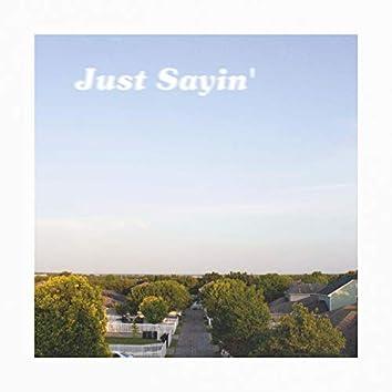 Just Sayin'