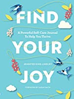 Find Your Joy: A Powerful Self-Care Journal to Help You Thrive