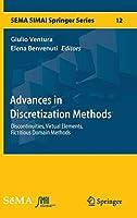 Advances in Discretization Methods: Discontinuities, Virtual Elements, Fictitious Domain Methods (SEMA SIMAI Springer Series (12))