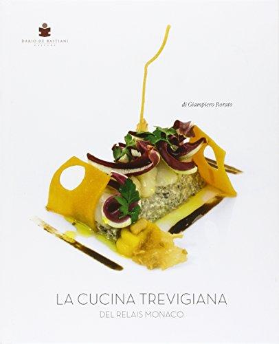 La cucina trevigiana del Relais Monaco. Ediz. multilingue