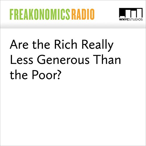 Are the Rich Really Less Generous Than the Poor? audiobook cover art