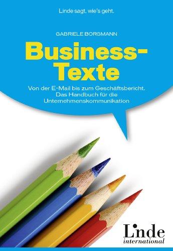 Business-Texte: Von der E-Mail bis zum Geschäftsbericht. Das Handbuch für die Unternehmenskommunikation