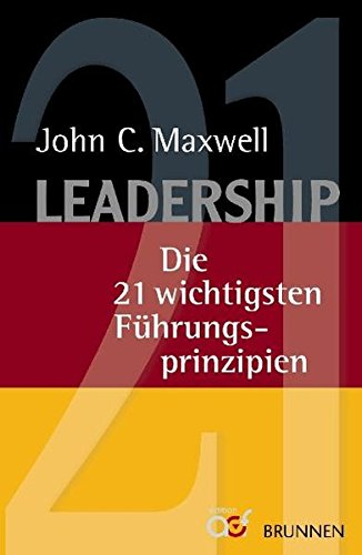 Leadership: Die 21 wichtigsten Führungsprinzipien: Die 21 wichtigsten Fhrungsprinzipien