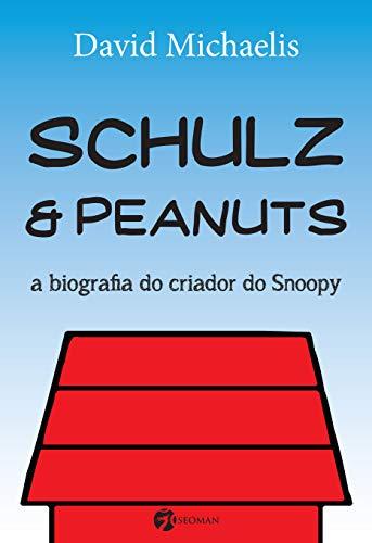 Schulz & Peanuts: A Biografia Do Criados Do Snoopy