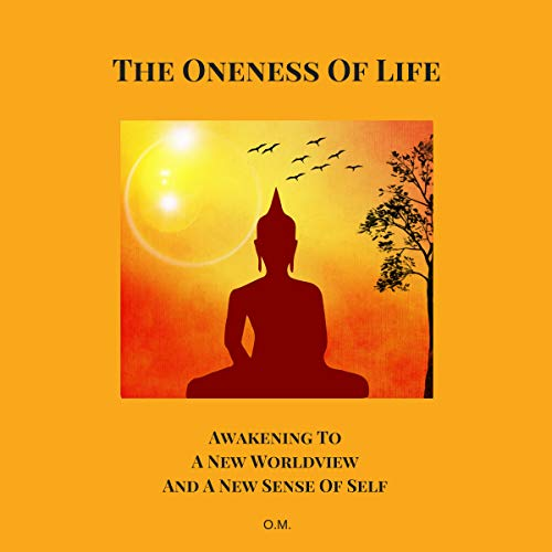 The Oneness of Life: Awakening to a New Worldview and a New Sense of Self audiobook cover art
