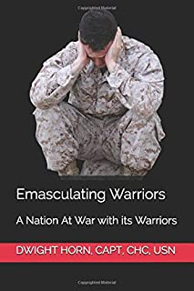 Emasculating Warriors: A Nation At War with its Warriors