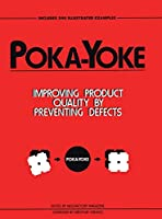 Poka-Yoke: Improving Product Quality by Preventing Defects (Improve Your Product Quality!)