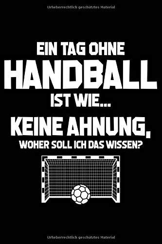 Tag ohne Handball - Unmöglich!: Notizbuch für Handball-Fan Handballer-in Handballspieler-in Handball-Fan