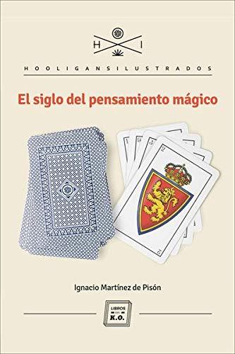 El siglo del pensamiento mágico - 2ª edición (HOOLIGANS ILUSTRADOS)