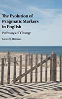 The Evolution of Pragmatic Markers in English: Pathways of Change