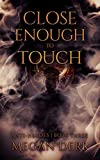 Close Enough to Touch (Anti-Heroes Book 3)
