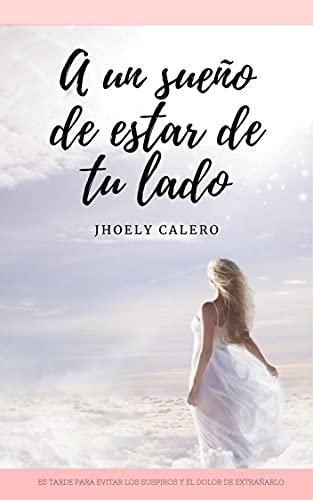 A un sueño de estar de tu lado de Jhoely Calero