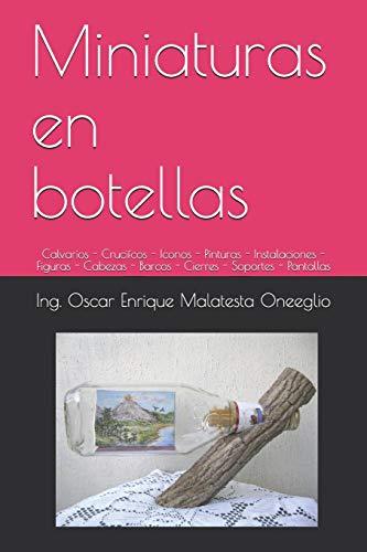 Miniaturas en botellas: Calvarios - Crucifcos - Iconos - Pinturas - Instalaciones - Figuras - Cabezas - Barcos - Cierres - Soportes - Pantallas