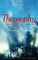 Theosophy: An Introduction to the Supersensible Knowledge of the World And the Destination of Man (Classic Translation)