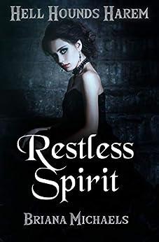 Restless Spirit (Hell Hounds Harem Book 1) by [Briana Michaels]