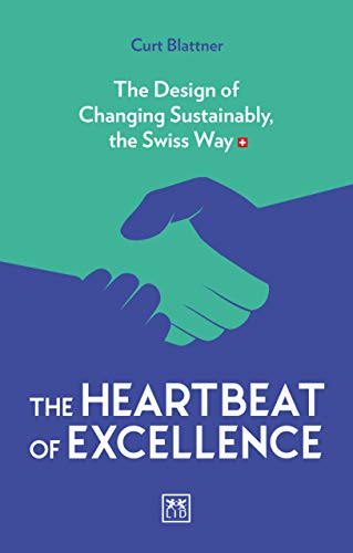 The Heartbeat of Excellence: The Design of Changing Sustainably, the Swiss Way