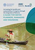 Increasing the Benefits and Sustainability of Irrigation Through Integration of Fisheries: A Guide for Water Planners, Managers and Engineers