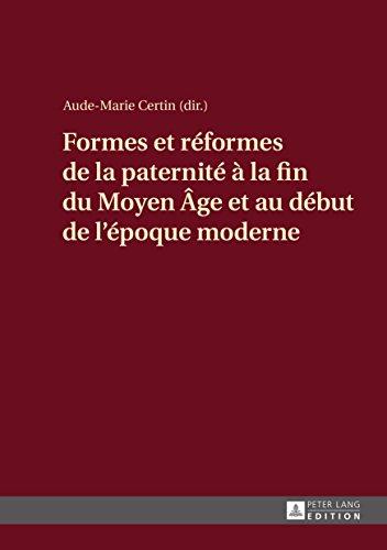 Formes et réformes de la paternité à la fin du Moyen Âge et au début de lépoque moderne (French Edition)