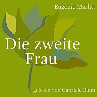 Die zweite Frau                   Autor:                                                                                                                                 Eugenie Marlitt                               Sprecher:                                                                                                                                 Gabriele Blum                      Spieldauer: 10 Std. und 46 Min.     55 Bewertungen     Gesamt 4,6