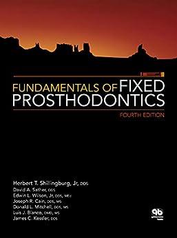 Fundamentals of Fixed Prosthodontics: Fourth Edition by [Herbert T. Shillingburg Jr, David A. Sather, Edwin L. Wilson Jr, Joseph R. Cain, Donald L. Mitchell, Luis J. Blanco, James C. Kessler]