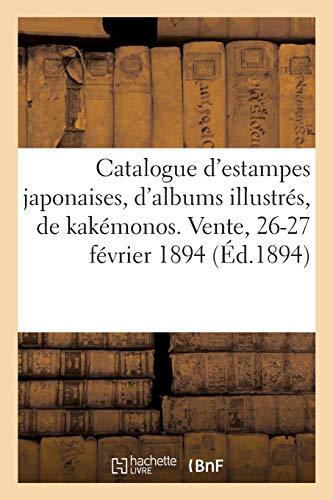 Catalogue d'estampes japonaises, d'albums illustrés, de kakémonos et de peintures chinoises: de la collection d'un amateur parisien. Vente, 26-27 février 1894