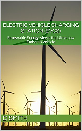 Electric Vehicle Charging Station (EVCS): Renewable Energy meets the Ultra-Low Emission Vehicle (English Edition)