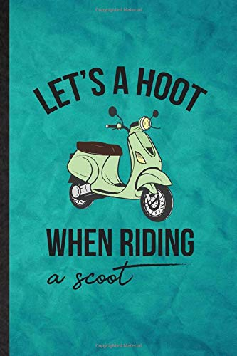 Let's a Hoot When Riding a Scoot: Funny Blank Lined Scooter Motorcycle Journal Notebook, Graduation Appreciation Gratitude Thank You Souvenir Gag Gift, Stylish Graphic 110 Pages