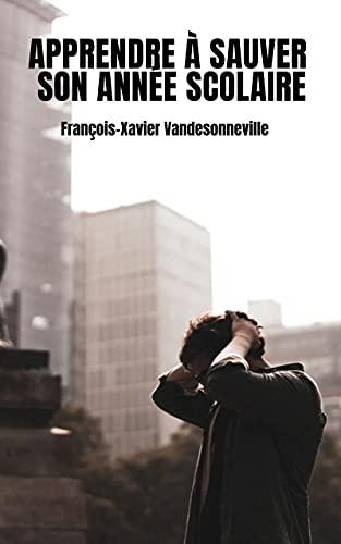 Couverture du livre Apprendre à sauver son année scolaire: François-Xavier Vandesonneville