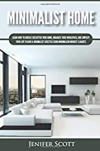 Minimalist Home: Learn How to Quickly Declutter Your Home, Organize Your Workspace, and Simplify Your Life to Have a Minimalist Lifestyle Using Minimalism Mindset & Habits